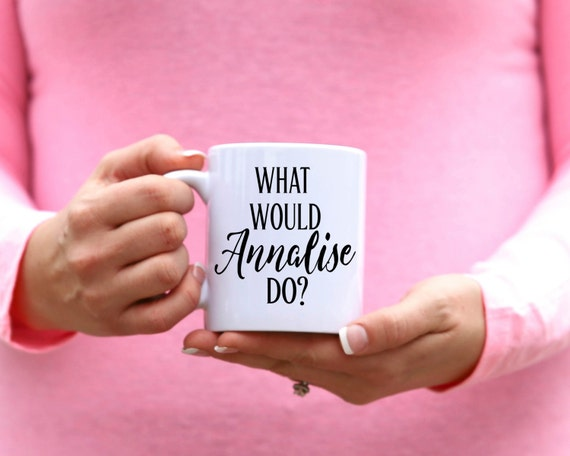What Would Annalise Do | How To Get Away With Murder Mug | Funny Gift | Message Mugs | 11 oz.