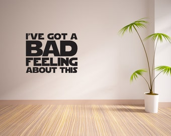I've Got A Bad Feeling About This Vinyl Wall Decal Star Wars Inspired Vinyl Wall Decal