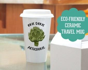 Travel Mug Okie Dokie Artichoke Coffee Cup - Great Gift for Vegan or Vegetarian - Funny Mug - Travel Mug