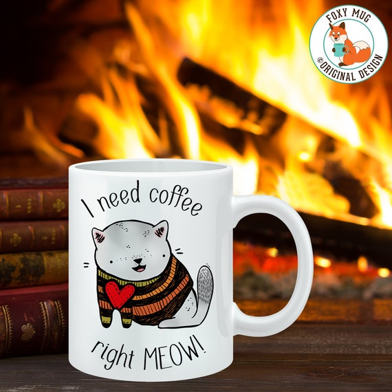 Coffee Mug I Need Coffee Right Meow Cat Coffee Cup - Funny Mug - Cat Mug - Autumn Mug