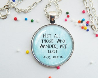 Wanderlust pendant quote necklace jewelry keychain - Tolkien - not all those who wander