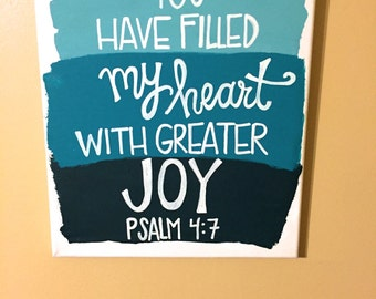 You have filled my heart with greater joy -Psalm 4:7