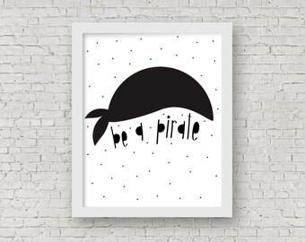 Be A Pirate Print // Art Print // Printable Art // Printable // Kids Decor // Kids Art // Black and White Art // Kids Printable