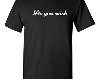 As You Wish -  T shirt