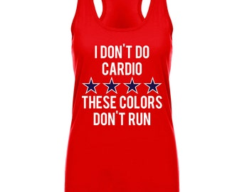 I Don't Do Cardio These Colors Don't Run Tank Top, Fourth of July, Crossfit, Gym, Racerback, 4th of July, Merica, America, Shirt, Because