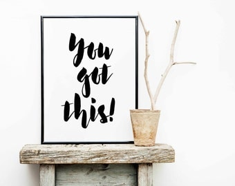 Inspirational Print, You got this print, Printable quotes, Black and White art, Motivational printable, Printable art, Office wall decor