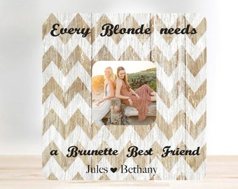Friend Gift Every Blonde Needs A Brunette Best Friend Picture Frame 3.5x3.5 , 4x6, 5x7
