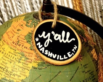 Y'all, Nashville, Tennessee wood slice ornament- hand crafted- rustic- favor- holiday decoration- wine/ gift tag- chalk paint