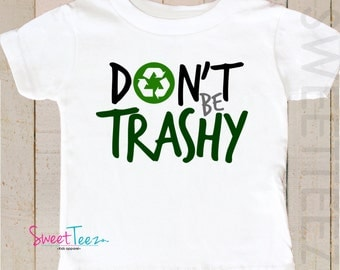 Earth Day Shirt Don't be Trashy Recycle Shirt Baby Boy Girl Bodysuit Shirt Toddler Youth