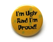 """I'm Ugly and I'm Proud Spongebob 1.5"""" & 2.25"""" Button"""