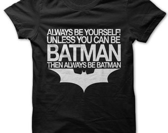 Always Be Yourself! Unless You Can Be Batman then Always Be Batman t-shirt