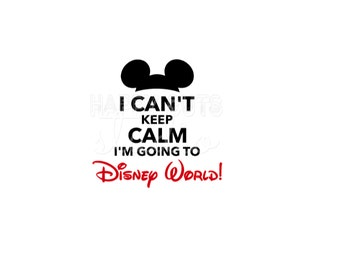 I Can't Keep Calm I'm Going to Disney World Mickey Minnie Hat Ears Matching Family Vacation Disney Iron On Decal Vinyl for Shirt 299