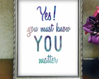 Inspirational Quote  Yes You Must Know You Matter Printable Wall Art Home Decor