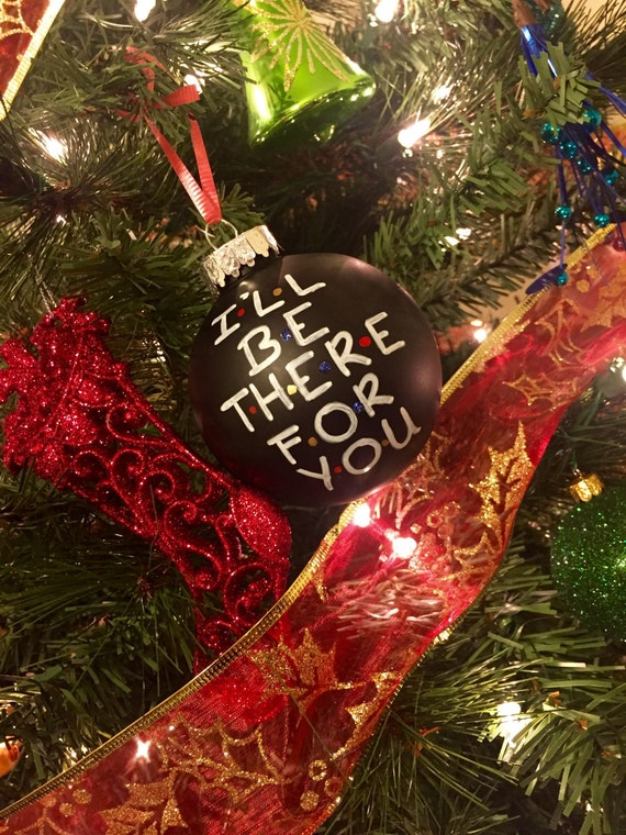 "FRIENDS Themed Ornament ""I'll Be There For You"" Christmas"