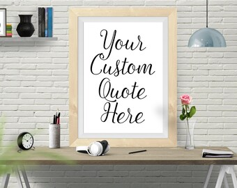 Your Quote Here, Printable Custom Quote, Custom Print, Custom Quote Print, Custom text, Custom Printable, Custom Design, Art Print