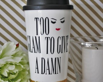 To glam to give a damn, travel tumbler, travel mug, plastic to go cup, glitter tumbler, Glam tumbler, glam coffee cup, coffee tumbler