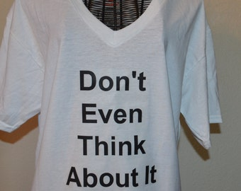 Don't Even Think About It v-Neck T-shirt