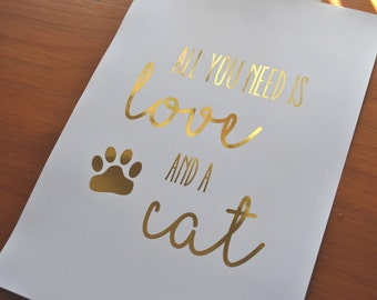 All You Need Is Love And A Cat foil print