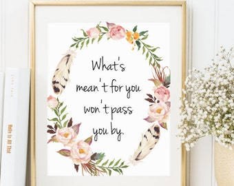 Whats Meant For You Wont Pass You By, Print at Home, Typography Print, Printable Wall Art, Office Wall Art, Floral Wall Art, Boho Wall Art