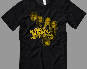 Game of Thrones Always Sunny in Philadelphia T Shirt, Premium Cotton, Always Sunny in Westeros Shirt All sizes Youth Small-Adult 5XL