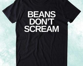 Beans Don't Scream Shirt Animal Right Activist Vegan Vegetarian Plant Based Diet Clothing Tumblr T-shirt