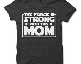 The Force Is Strong With This Mom Shirt. Funny T-shirt for Mom. Mothers Day Gift Idea. Cool Nerd Mom Shirt.