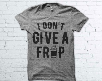 I Don't Give a Frap Shirt