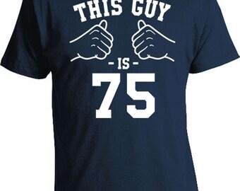 75th Birthday T Shirt Grandpa Birthday Shirt Bday Gift Ideas Custom TShirt B Day Present For Him This Guy Is 75 Years Old Mens Tee TGW-174
