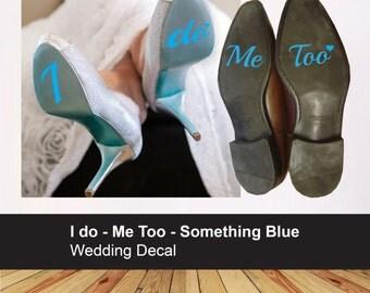 I do Me too wedding shoe heel sticker - Bride Groom decal - something blue
