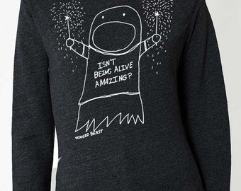 Isn't Being Alive Amazing Sweater - Unisex
