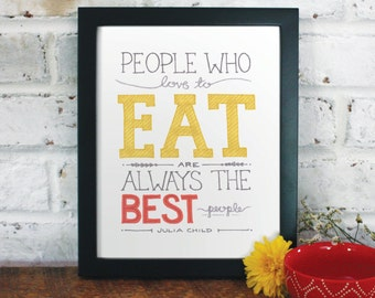 Julia Child Quote // Archival Art Print: People Who Love to Eat...
