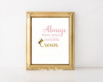 Always wear your invisible Crown, Girls Nursery Wall Art,Girls Princess Decor, Princess Art,DIGITAL, YOU PRINT,Princess Wall Art,Princess