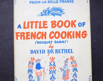 A Little Book of French Cooking ('Bouquet Garni') - David de Bethel - 1945 French Cookbook in English