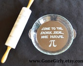 Come to the Dork/DARK Side, We have Pi.  Star Wars Inspired LASER Engraved Pie Plate. Basic or Deep Dish