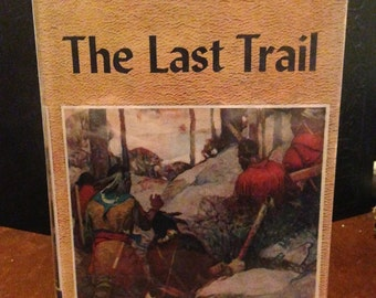 "ZANE GREY ""The Last Trail"" 1909 copyright"