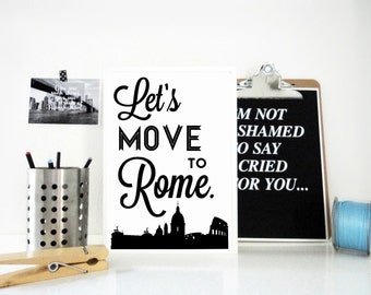 Let's Move to Rome Print, Italy Typography, Travel Art, Europe, Holiday Destination, Travel Poster, Anniversary Gift, Black and White