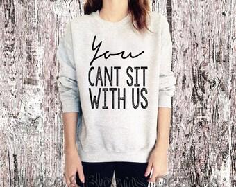 You Cant Sit With Us - Womens Sweatshirt - Grey Sweatshirt - Womens Shirt - Chanel - Womens Birthday Gift - Boyfriend sweatshirt - oversized