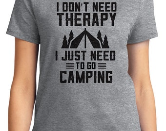 I Don't Need Therapy Camping Outdoors Unisex & Women's T-shirt Short Sleeve 100% Cotton S-2XL Great Gift (T-CA-01)