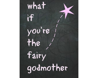 "Chalk Board Art Card ""What If You're The Fairy Godmother"" Digital Download, Birthday Card, Blank Card, Wall Art"