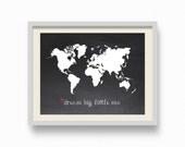 Chalkboard World Map 8 x 10 inches Art Print Printable File. Dream Big Little One.