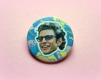 Jurassic Park Jeff Goldblum - button badge or magnet 1.5 Inch