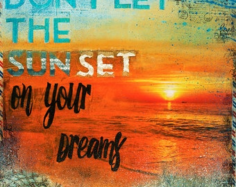 Don't Let the Sunset on Your Dreams - Giclee / Fine Art Paper Print - Mixed Media Painting - Word Art