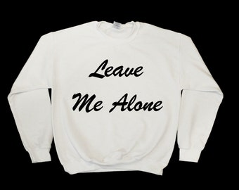 Leave me Alone Graphic Print Unisex Sweatshirt