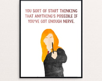 """Ginny Weasley Quote """"Anything's possible if you've got enough nerve."""" from Harry Potter 