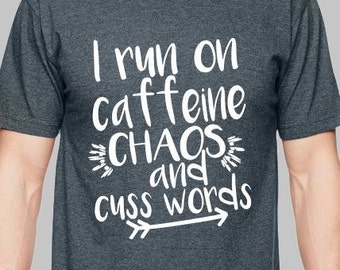 T-shirt - I run on caffeine chaos and cuss words - coffee and soda lovers unite