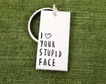 I Love Your Stupid Face Keychain