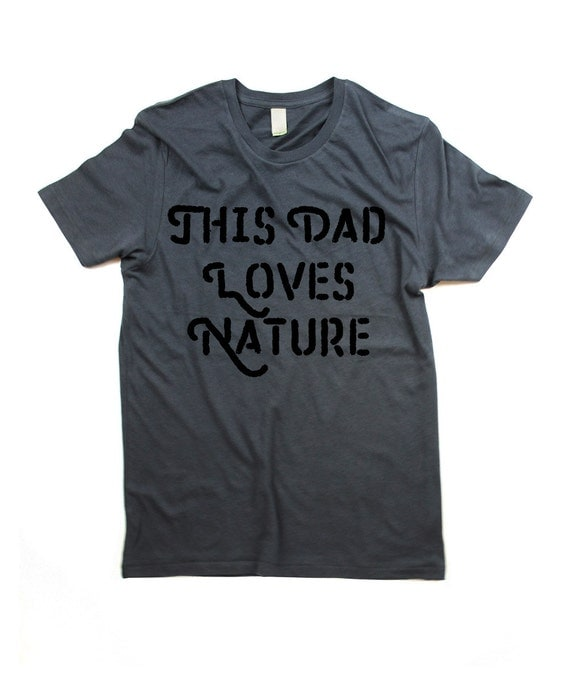 Dad T-shirt - This dad loves nature Tshirt - Organic word shirt - father - pops - for dad - Small, Medium, Large, XL, 2XL (3 color options)