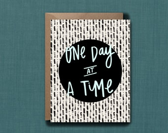 One Day At A Time Empathy Card Greeting Card // 1 4.25x5.5 PRINTED Card + Envelope // Hand Lettered Card, Greeting Card