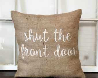 Shut The Front Door Pillow