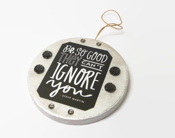 Silver and Black Inspiration Ornament, Inspirational Wall Decor Ornament, Be So Good They Can't Ignore You Holiday Tree Ornament